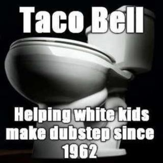 Toco Bell - Helping white kids make Dubstep since 1962.