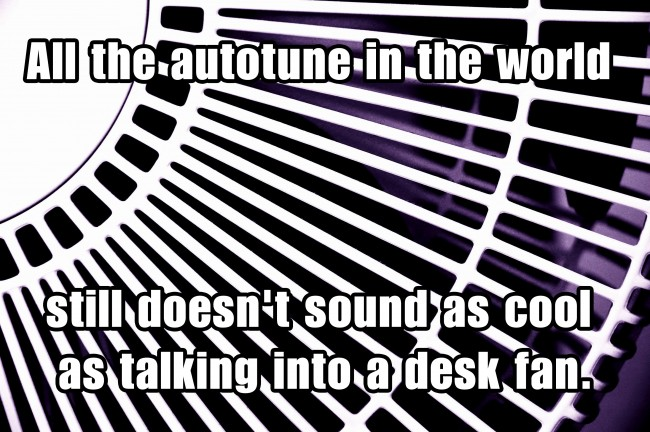 Autotune Vs. Desk Fan